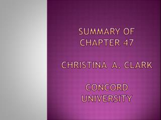 Summary of Chapter 47 Christina  A. Clark Concord University
