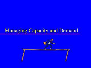 Managing Capacity and Demand