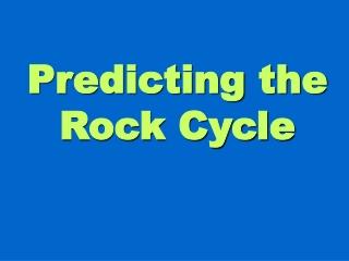 Predicting the Rock Cycle