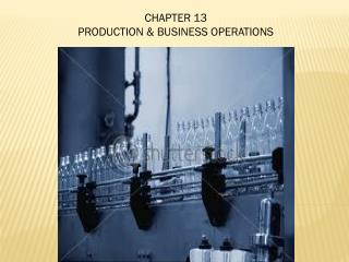 CHAPTER 13 PRODUCTION & BUSINESS OPERATIONS