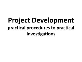 Project Development practical procedures to practical investigations