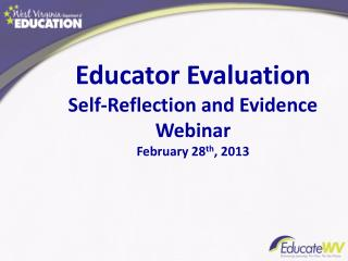 Educator Evaluation Self-Reflection and Evidence Webinar February  28 th , 2013