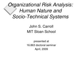 Organizational Risk Analysis: Human Nature and  Socio-Technical Systems