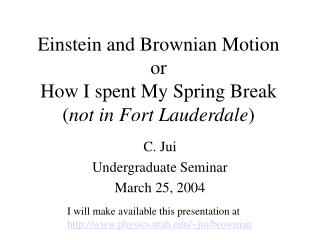 Einstein and Brownian Motion or How I spent My Spring Break ( not in Fort Lauderdale )