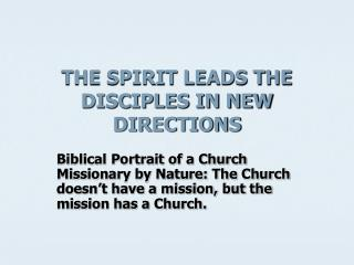 THE SPIRIT LEADS THE DISCIPLES IN NEW DIRECTIONS
