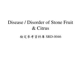 Disease / Disorder of Stone Fruit & Citrus