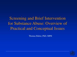 Screening and Brief Intervention for Substance Abuse: Overview of Practical and Conceptual Issues