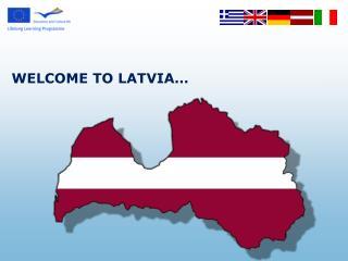 WELCOME TO LATVIA …