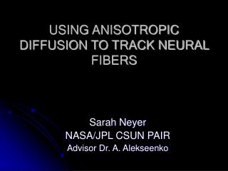 USING ANISOTROPIC DIFFUSION TO TRACK NEURAL FIBERS