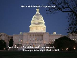 Presenters:	Special Agent Crystal Womble 		Investigative Analyst Marilyn Willis