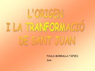 L'ORIGEN  I LA TRANFORMACIÓ  DE SANT JUAN