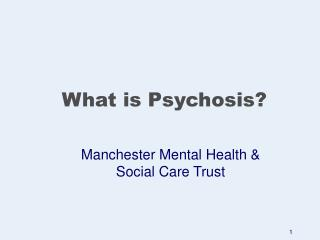 What is Psychosis?