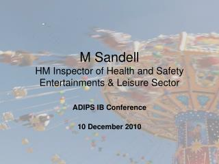 M Sandell HM Inspector of Health and Safety Entertainments & Leisure Sector
