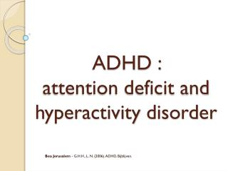 ADHD :  attention  deficit and  hyperactivity  disorder