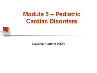 Module 5 – Pediatric Cardiac Disorders