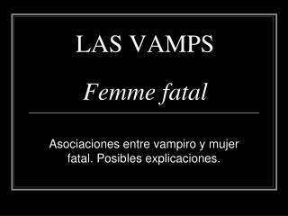 LAS VAMPS Femme fatal