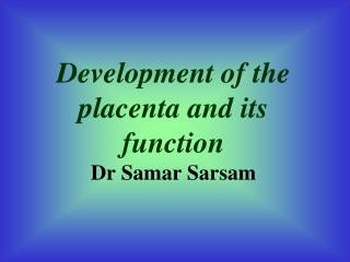 Development of the placenta and its function Dr Samar Sarsam
