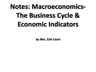 Notes: Macroeconomics- The Business Cycle & Economic  Indicators by Mrs. Erin Cervi