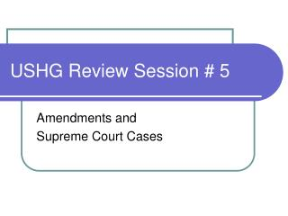 USHG Review Session # 5