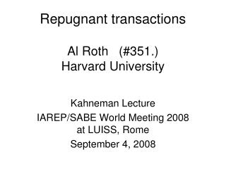 Repugnant transactions Al Roth   (#351.) Harvard University