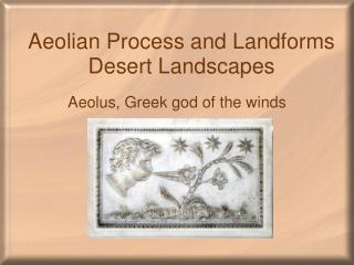 Aeolian Process and Landforms Desert Landscapes