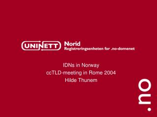IDNs in Norway ccTLD-meeting in Rome 2004 Hilde Thunem