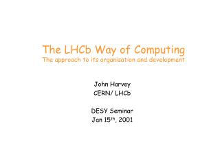 The LHCb Way of Computing The approach to its organisation and development