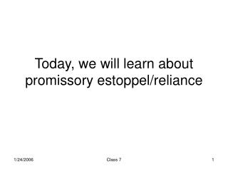 Today, we will learn about promissory estoppel/reliance