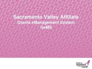 Sacramento Valley Affiliate  Grants eManagement System GeMS
