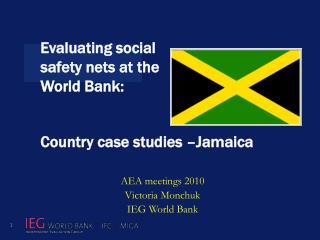 Evaluating social  safety nets at the  World Bank:  Country case studies –Jamaica