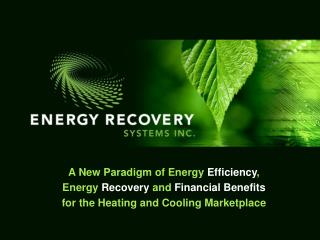 A New Paradigm of Energy  Efficiency , Energy  Recovery  and  Financial Benefits for the Heating and Cooling Marketplace