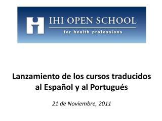Lanzamiento de los  cursos traducidos al  Español  y al  Portugués 21 de  Noviembre , 2011