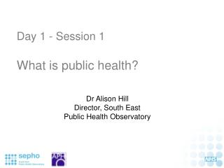 Day 1 - Session 1 What is public health?