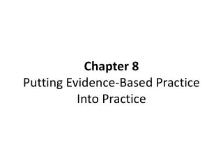 Chapter 8  Putting Evidence-Based Practice Into Practice