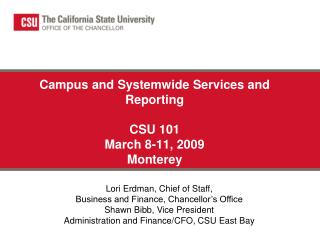 Campus and Systemwide Services and Reporting  CSU 101 March 8-11, 2009 Monterey