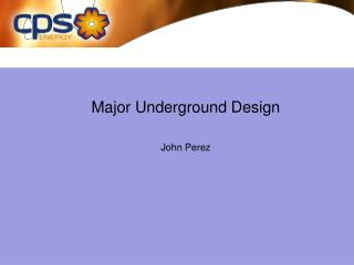 Major Underground Design John Perez