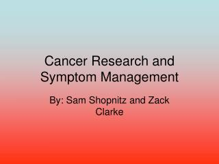 Cancer Research and Symptom Management