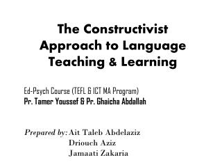 The Constructivist  Approach to Language  Teaching &  Learning