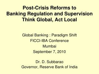 Post-Crisis Reforms to  Banking Regulation and Supervision Think Global, Act Local