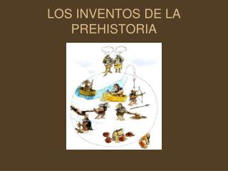 LOS INVENTOS DE LA PREHISTORIA
