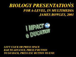 BIOLOGY PRESENTATIONS FOR A-LEVEL, IN MULTIMEDIA JAMES BOWLES, 2001