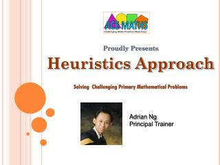 Proudly Presents Heuristics Approach Solving  Challenging Primary Mathematical Problems