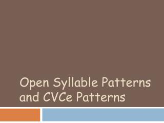 Open Syllable Patterns and CVCe Patterns