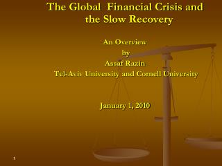 The Global  Financial Crisis and the Slow Recovery An Overview  by  Assaf Razin  Tel-Aviv University and Cornell Univers