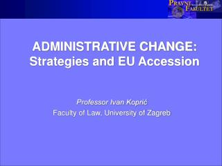 ADMINISTRATIVE CHANGE: Strategies and EU Accession