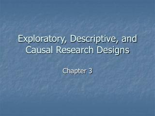 Exploratory, Descriptive, and Causal Research Designs