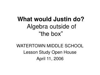 "What would Justin do?  Algebra outside of ""the box"""