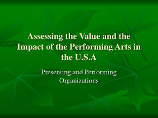 Assessing the Value and the Impact of the Performing Arts in the U.S.A
