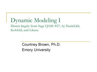 Dynamic Modeling I Drawn largely from Sage QASS #27, by Huckfeldt, Kohfeld, and Likens.