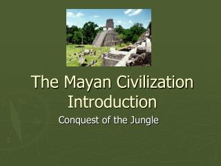 The Mayan Civilization Introduction